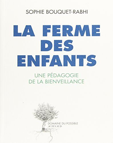 Amazon.fr - La ferme des enfants : Une pédagogie de la bienveillance - Sophie Bouquet-Rabhi - Livres