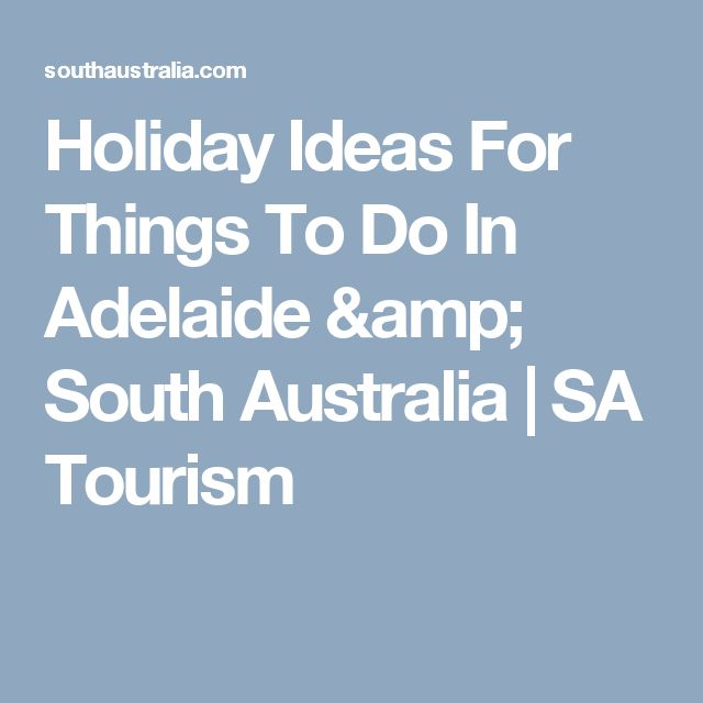 Holiday Ideas For Things To Do In Adelaide & South Australia | SA Tourism
