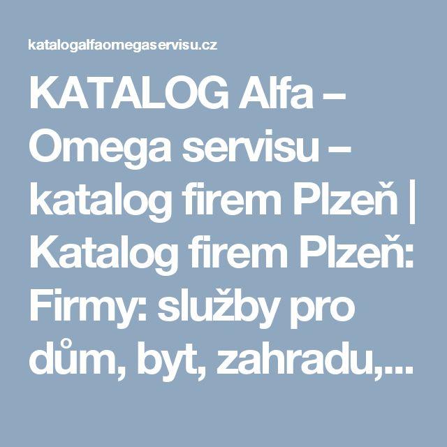KATALOG Alfa – Omega servisu – katalog firem Plzeň | Katalog firem Plzeň: Firmy: služby pro dům, byt, zahradu, auto, zdraví a krásu, zábavu i volný čas. Internetový marketing pro firmy v Plzni – SEO.