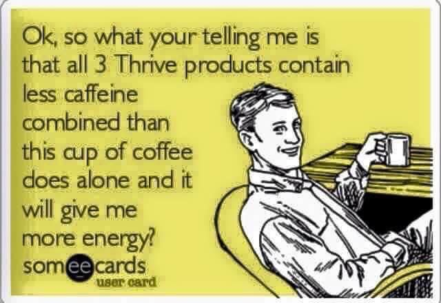 Yes! Thrive gives you level all day energy without the crash!  https://bethhewitt1.le-vel.com/