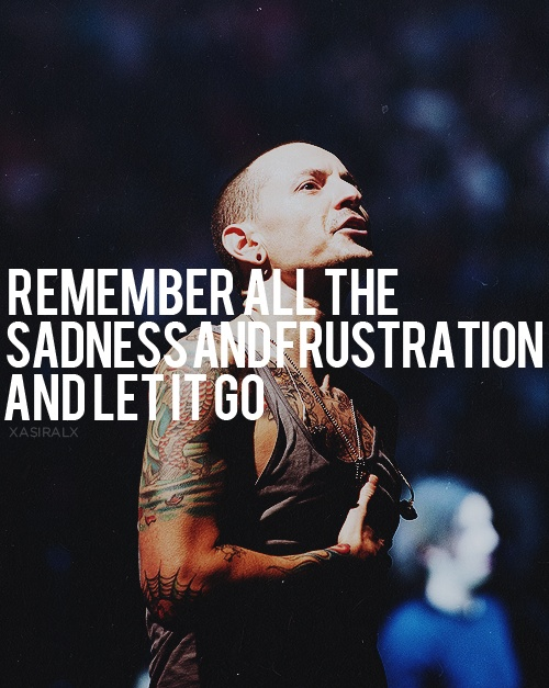 Note to self: 'Remember all the sadness and frustration and let it go.' - lyrics from 'Iridescent' by Linkin Park #lyricart