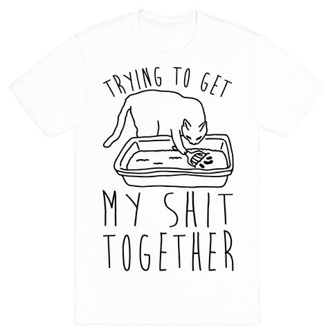 Trying To Get My Shit Together - Get yourself together and get your shit together! Start adulting and get yourself together with this funny, cat shirt!