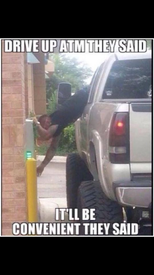 drive up to the atm they said
