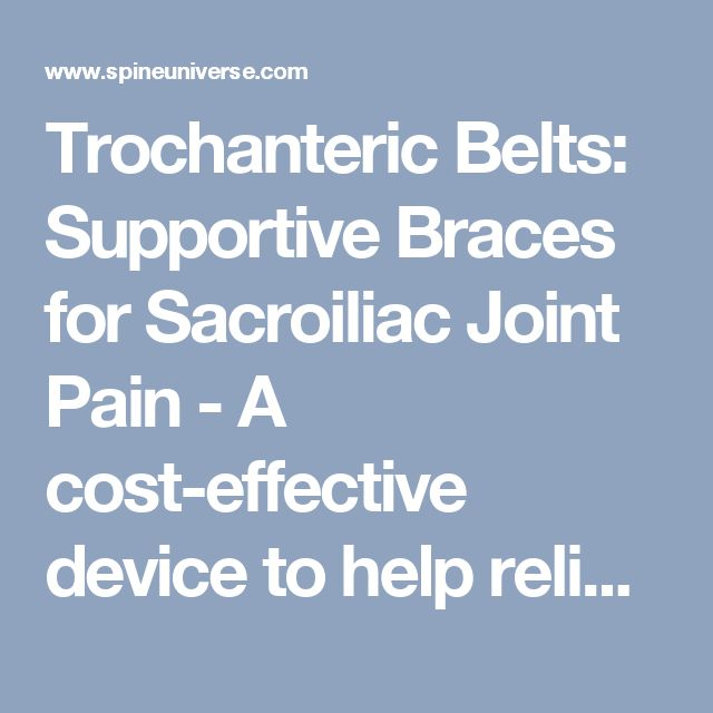 Trochanteric Belts: Supportive Braces for Sacroiliac Joint Pain - A cost-effective device to help relieve sacroiliac joint pain