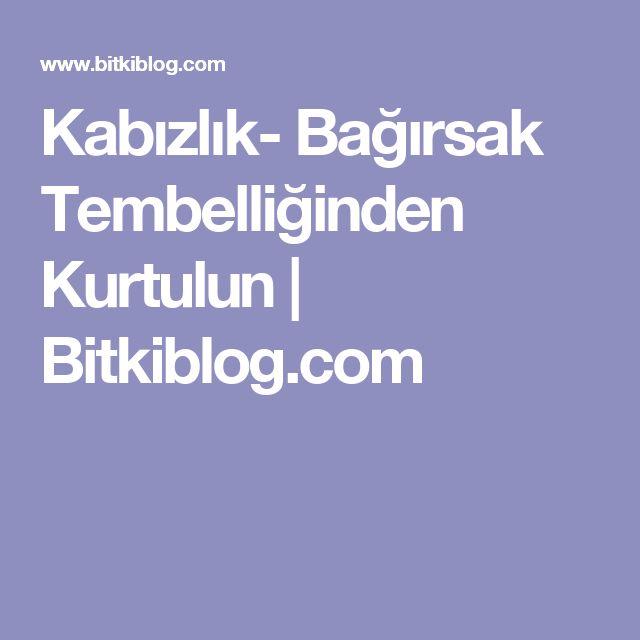 Kabızlık- Bağırsak Tembelliğinden Kurtulun | Bitkiblog.com