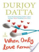 eBooks Download When Only Love Remains [PDF, ePub, Mobi] by Durjoy Datta Read Online Full Free