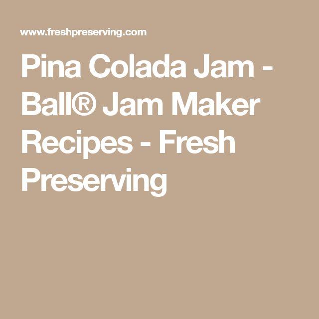 Pina Colada Jam - Ball® Jam Maker Recipes - Fresh Preserving