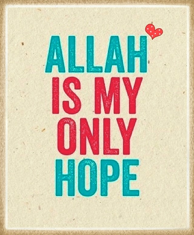 Allah is my only hope