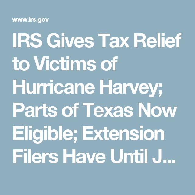 IRS Gives Tax Relief to Victims of Hurricane Harvey; Parts of Texas Now Eligible; Extension Filers Have Until Jan. 31 to File  | Internal Revenue Service