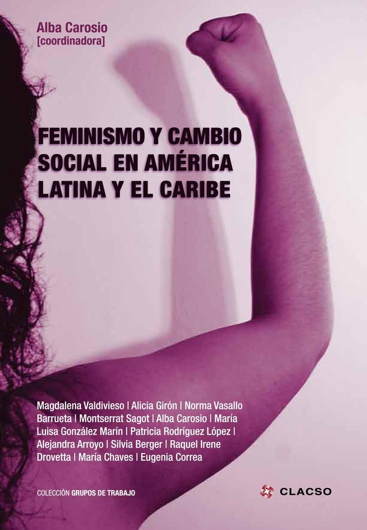 Feminismo y cambio social en América Latina y el Caribe. #Feminismo #CambioSocial #TeoriaCritica #Genero #Democracia #Migracion #SaludSexualyReproductiva #Aborto #AmericaLatina #ElCaribe