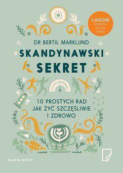 Skandynawski sekret. 10 prostych rad, jak żyć szczęśliwie i zdrowo-Marklund Bertil