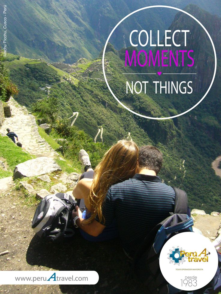 COLLECT MOMENTS, NOT THINGS. Machu Picchu, Cusco - Perú