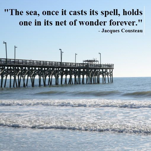 """""""The sea, once it casts its spell, holds one in its net of wonder forever"""" Jacques Cousteau (Photo - Surfside Beach, SC Pier)"""
