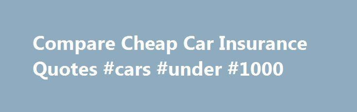 Compare Cheap Car Insurance Quotes #cars #under #1000 http://canada.remmont.com/compare-cheap-car-insurance-quotes-cars-under-1000/  #cheap car insurance ireland # We compare 14 different insurers to get you the best quote! Chill Insurance is one of Ireland's leading brokers. At Chill we know insurance can be a drag, so we search and compare different providers, so you don't have to go anywhere else. Insurance Products Car Insurance Great motor insurance deals. Compare companies in just two…