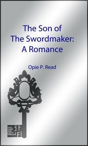 The Son of The Swordmaker (Illustrated Edition) - A Romance ebook by Opie P. Read