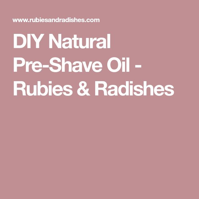 DIY Natural Pre-Shave Oil - Rubies & Radishes
