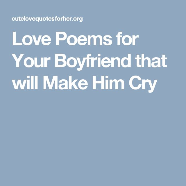 Proposal Ideas That Will Make Her Cry: Love Poems For Your Boyfriend That Will Make Him Cry