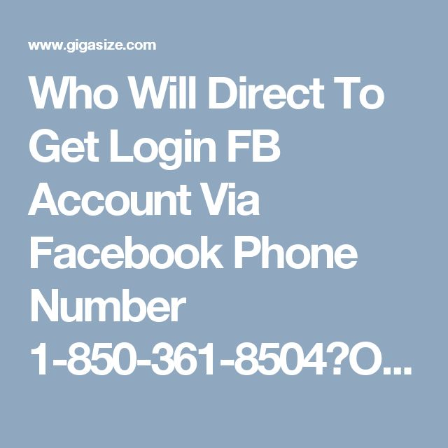 Who Will Direct To Get Login FB Account Via Facebook Phone Number 1-850-361-8504?Our experts will guide all of you the means in a less demanding approach to login Facebook account so you can ready to do this by your own particular from your entryway step. Along these lines, clear your questions by staying in contact with us by dialing on Facebook Phone Number 1-850-361-8504 which is without toll number. http://www.mailsupportnumber.com/facebook-technical-support-number.htmlFacebook Phone…