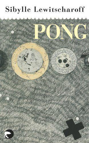Pong von Sibylle Lewitscharoff