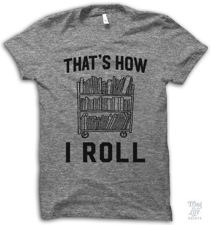 That's how I roll! Library yo!