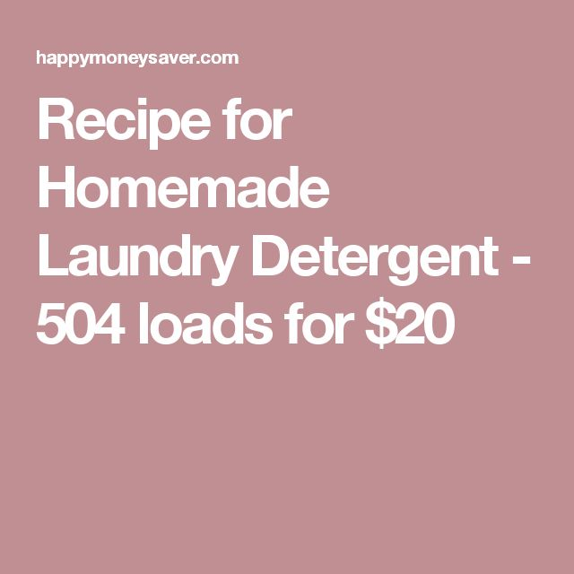Recipe for Homemade Laundry Detergent - 504 loads for $20