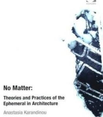 No Matter: Theories And Practices Of The Ephemeral In Architecture (Ashgate Studies In Architecture) PDF