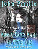 Sherlock Holmes: Mammoth Murder Mystery and Fantasy Tales Volume Twelve