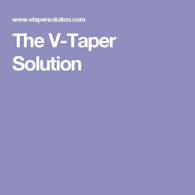The V-Taper Solution