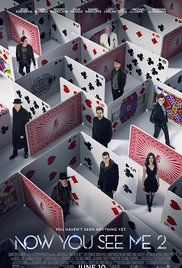 Now You See Me 2 [PG-13] (2016) - The Four Horsemen resurface and are forcibly recruited by a tech genius to pull off their most impossible heist yet.
