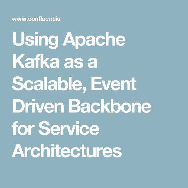 Using Apache Kafka as a Scalable, Event Driven Backbone for Service Architectures