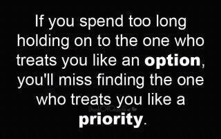 #Priority #Option #You Choose .... Learning this is the story of most of my life, but I am done chasing the unavailable or unresponsive... Looking for a relationship not to be in a fan club.