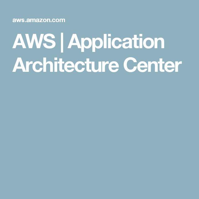 AWS | Application Architecture Center