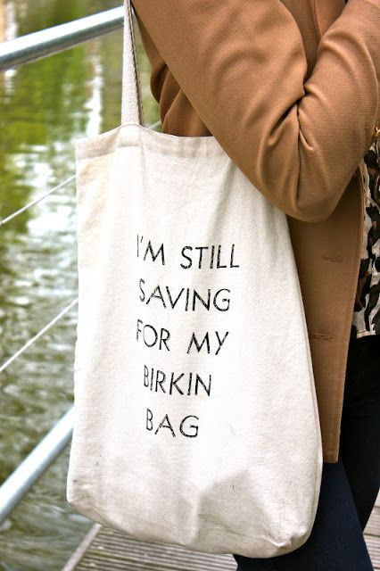 """I'm still saving for my birkin bag"" tote bag."