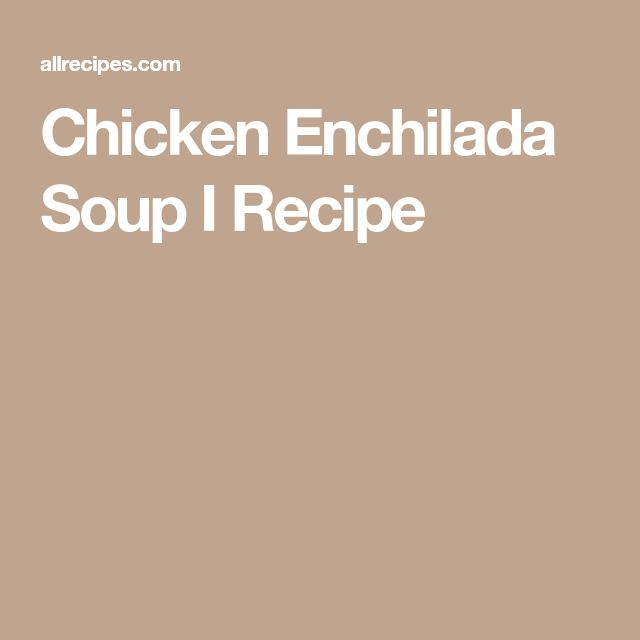 Chicken Enchilada Soup I Recipe
