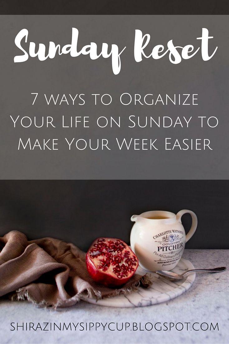 Sunday Reset 7 Ways To Organize Your Life On Make Week Easier Organization Pinterest And