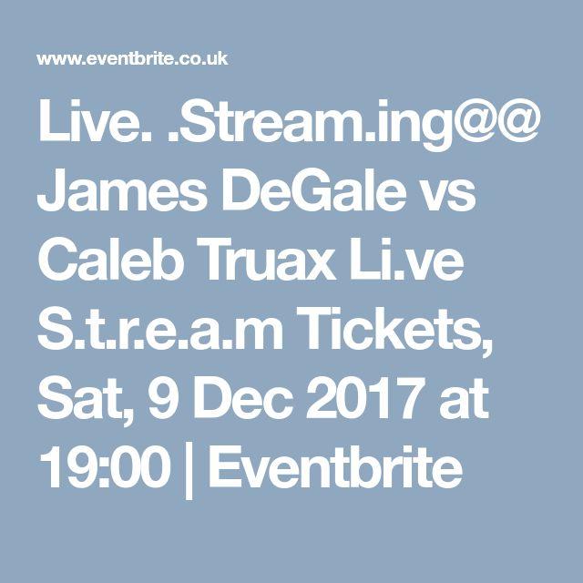 Live. .Stream.ing@@ James DeGale vs Caleb Truax Li.ve S.t.r.e.a.m Tickets, Sat, 9 Dec 2017 at 19:00 | Eventbrite