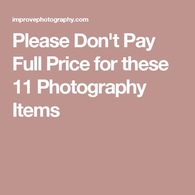 Please Don't Pay Full Price for these 11 Photography Items