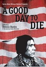 A Good Day to Die chronicles a movement that started a revolution and inspired a nation. By recounting the life story of Dennis Banks, the Native American who co-founded the American Indian Movement (AIM) in 1968 to advocate and protect the rights of American Indians.