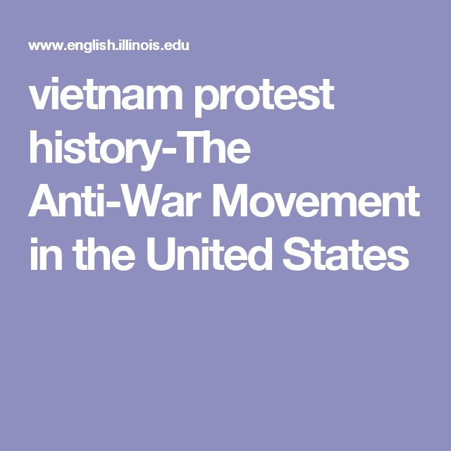 the protest movement against vietnam war in the 1960s in the united states Another major reason why the usa could not win the war was the lack of support  at  many veterans of the war called the anti–war protesters traitors and  communists  in the 1960s, protest movements began in california but spread to  all the.