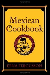 Mexican Cookbook by Erna Fergusson, first published in 1934.