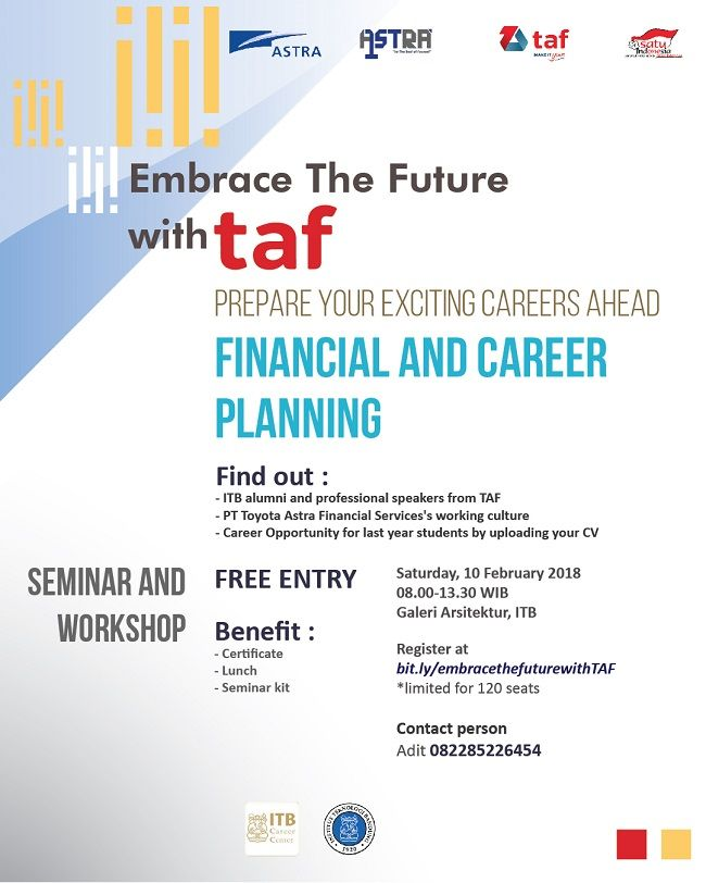 Prepare Your Exciting Careers Ahead! Come and join our seminar and workshop about 'FINANCIAL AND CAREER PLANNING'  Saturday, 10 Februari 2018 Galeri Arsitektur ITB 08.00 - 13.30 WIB  Find out about: 1. ITB alumni and profesional speakers from TAF 2. Toyota Astra Financial Service's working culture 3. Career opportunity for last year students  and also get other benefits, such as seminar kit, snack, lunch and certificate!  What are you waiting for? It's FREE REGISTRATION! Limited for 120…
