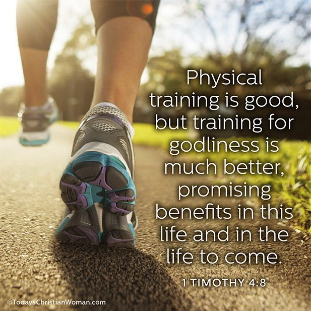 Physical training is good, but training for godliness is much better, promising benefits in this life and in the life to come. -1 Timothy 4:8