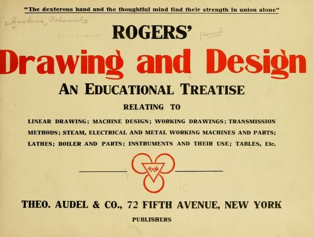 Rogers' drawing and design; an educational treatise relating to linear drawing; machine design; working drawings; transmission methods; steam, electrical and metal working machines and parts; lathes; boiler and parts; instruments and their use; tables, etc by Hawkins, N. (Nehemiah), 1833 Published 1913 Topics Mechanical drawing, Machine design By Nehemiah Hawkins under the pseud. [William] Rogers Publisher New York, T. Audel Pages 460 Possible copyright status The Library of Cong