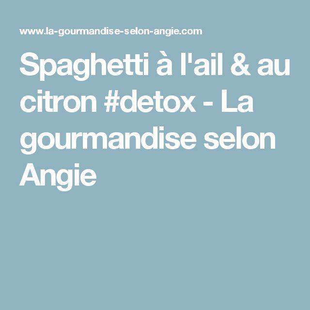 Spaghetti à l'ail & au citron #detox - La gourmandise selon Angie