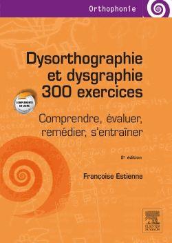 Dysorthographie et dysgraphie : 300 exercices http://cataloguescd.univ-poitiers.fr/masc/Integration/EXPLOITATION/statique/cataTITN.asp?id=948754
