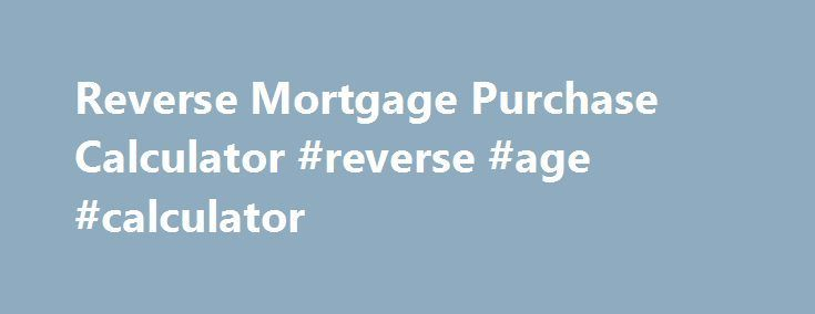 Cool Reverse Mortgage Purchase Calculator #reverse #age #calculator philippines.remmo... Check more at http://insurancequotereviews.top/blog/reviews/reverse-mortgage-purchase-calculator-reverse-age-calculator-philippines-remmo/