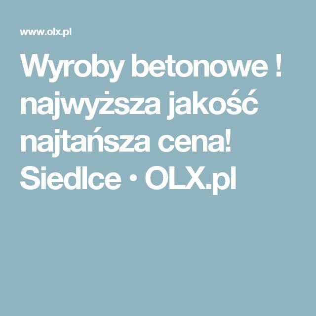Wyroby betonowe ! najwyższa jakość najtańsza cena! Siedlce • OLX.pl