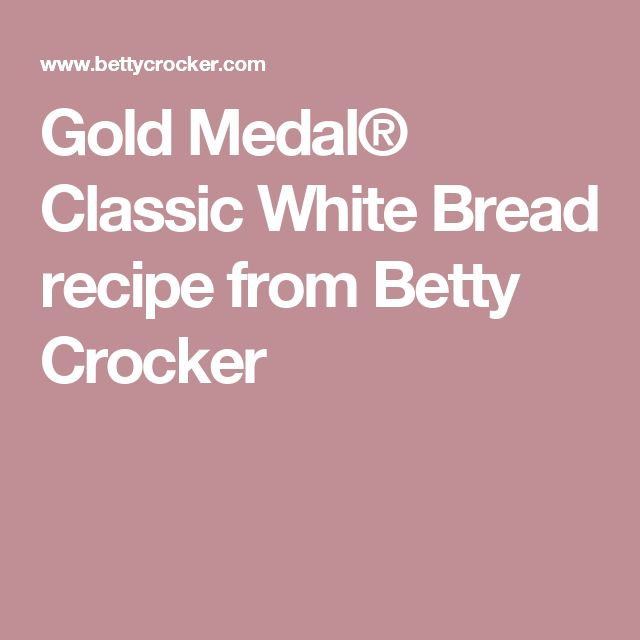 Gold Medal® Classic White Bread recipe from Betty Crocker