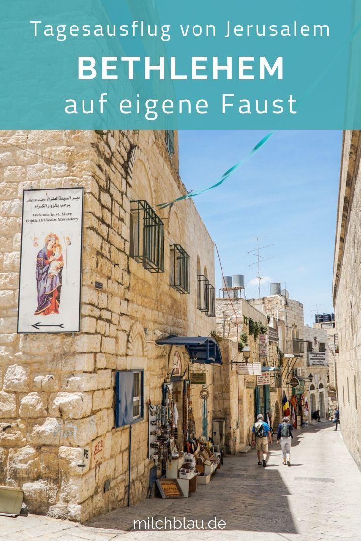 Bethlehem Auf Eigene Faust Ein Tagesausflug Von Jerusalem Milchblau Tagesausflug Israel Reise Tolle Reiseziele