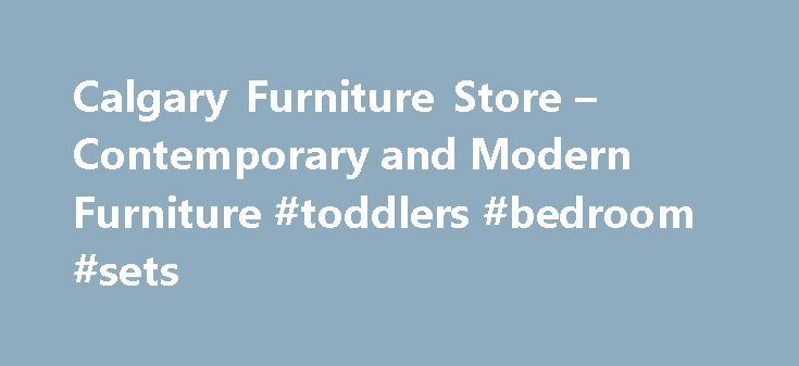 Calgary Furniture Store – Contemporary and Modern Furniture #toddlers #bedroom #sets http://bedrooms.remmont.com/calgary-furniture-store-contemporary-and-modern-furniture-toddlers-bedroom-sets/  #bedroom furniture calgary # Calgary Furniture Store – Contemporary and Modern Furniture Calgary Online Furniture Store – One stop shopping for modern contemporary furniture need Delivery and order detail: If [...]